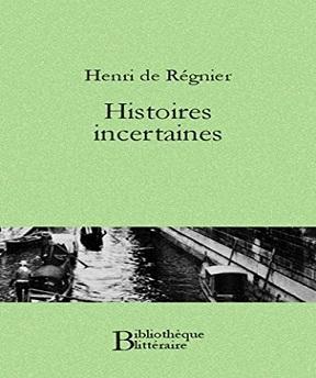 Henri de Régnier – Histoires incertaines