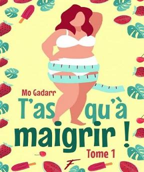 T'as qu'à maigrir T1- Challenge n°1 (se) changer Mo Gadar