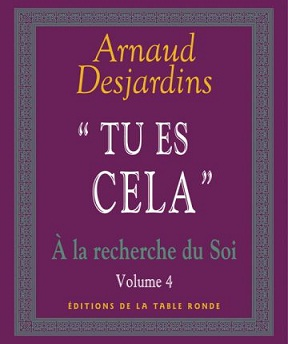 A la Recherche du Soi – IV. Tu es Cela- Arnaud Desjardins
