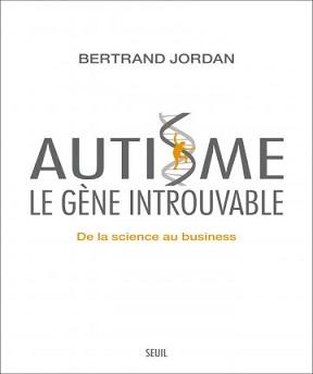 Autisme- le gène introuvable- Bertrand Jordan