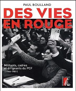 Des vies en rouge – Militants, cadres et dirigeants du PCF (1944-1981) – Paul Boulland