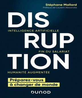 Disruption – Intelligence artificielle-fin du salariat- humanité augmentée – Stéphane Mallard