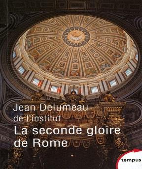 Jean Delumeau – La seconde gloire de Rome