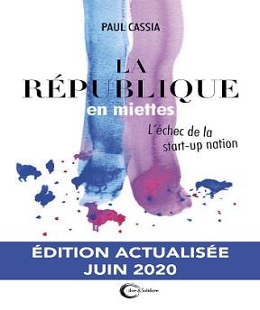 La république en miettes – L'échec de la start-up nation- Paul Cassia