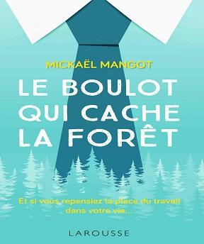 Le boulot qui cache la forêt – Mickaël Mangot