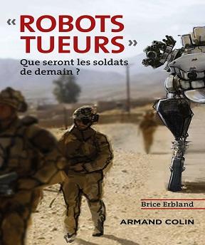 Robots tueurs-Que seront les soldats de demain ? – Brice Erbland