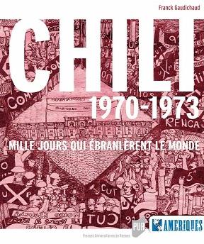 Chili 1970-1973-Mille jours qui ébranlèrent le monde – Franck Gaudichaud