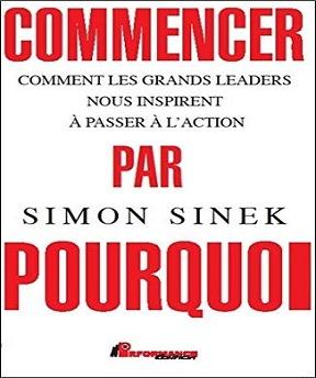 Commencer par Pourquoi – Comment les grands leaders nous inspirent à passer à l'action – Simon Sinek