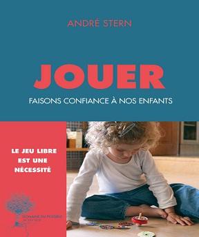 Jouer-Faisons confiance à nos enfants – André Stern