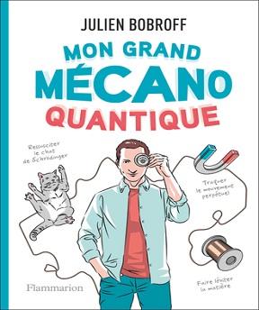 Mon grand mécano quantique – Julien Bobroff