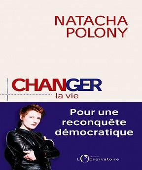 Changer la vie- Pour une reconquête démocratique – Natacha Polony