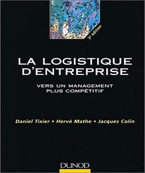 La logistique d'entreprise – Daniel Tixier, Hervé Mathe, Jacques Colin