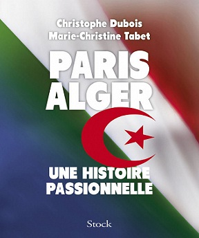 Paris Alger -Une histoire passionnelle – Marie-Christine Tabet, Christophe Dubois