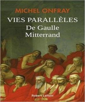 Vies parallèles-De Gaulle – Mitterrand – Michel Onfray (2020)