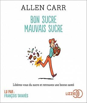 Bon sucre, mauvais sucre-Libérez-vous du sucre et retrouvez une bonne santé – Allen Carr (2020)