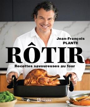 Rôtir -Recettes savoureuses au four Jean-François Plante