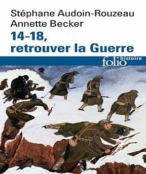 14-18, retrouver la Guerre – Stéphane Audoin-Rouzeau, Annette Becker