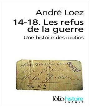 14-18. Les refus de la guerre – Une histoire des mutins – André Loez