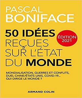 50 Idées reçues sur l'état du monde – Édition 2021 – Pascal Boniface