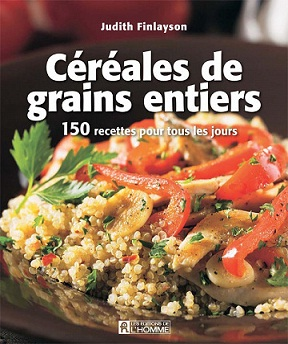 Céréales et grains entiers-150 recettes pour tous les jours – Judith Finlayson
