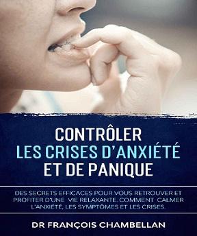 Contrôler Les Crises D'Anxiété et de Panique – François Chambellan (2021)