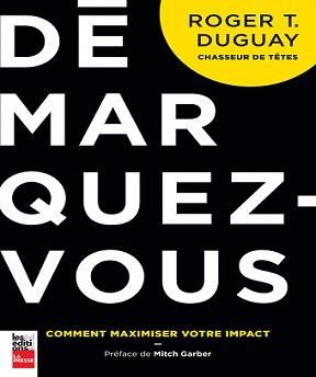 Démarquez-vous-Comment maximiser votre impact – Roger T. Duguay