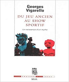Du jeu ancien au show sportif-la naissance d'un mythe – Georges Vigarello