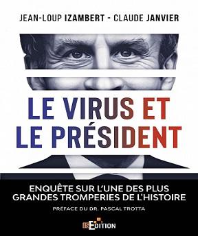 Le virus et le Président-Enquête sur l'une des plus grandes tromperies de l'Histoire – Claude Janvier, Jean-Loup Izambert (2020)