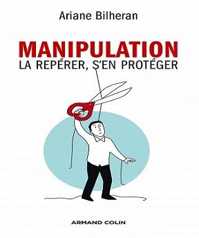 Manipulation – La repérer-s'en protéger – Ariane Bilheran