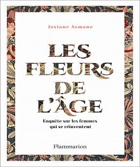 Les Fleurs de l'âge -Enquête sur les femmes qui se réinventent – Josiane Asmane (2021)