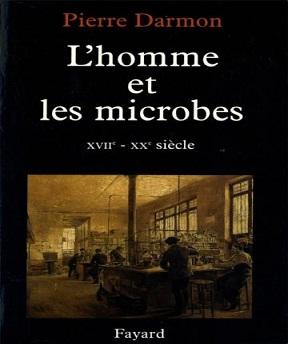 L'homme et les microbes – XVIIe-XXe siècle Pierre Darmon