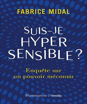 Suis-je hypersensible ? Enquête sur un pouvoir méconnu – Fabrice Midal (2021)