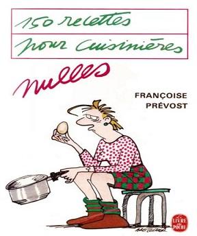 150 recettes pour cuisinières nulles -Françoise Prévost