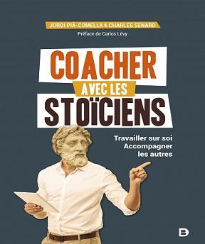 Coacher avec les stoïciens -Travailler sur soi-Accompagner les autres – Carlos Lévy, Charles Senard, Jordi Pia (2020)