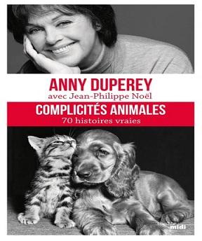Complicités animales-70 histoires vraies- Anny Duperey, Jean-Philippe Noël