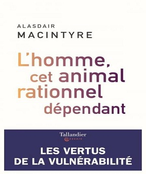 L'homme- cet animal rationnel dépendant- Alasdair MacIntyre