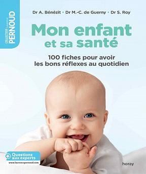 Mon enfant et sa santé -100 fiches pour avoir les bons réflexes au quotidien – Audrey Benezit, Marie-Claude de Guerny, Sylvie Roy