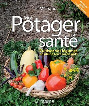 Mon potager santé- Cultiver vos légumes en pleine terre ou en pots – Lili Michaud