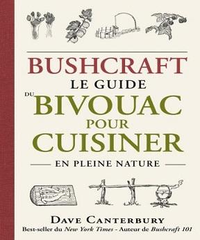 Bushcraft – le guide du bivouac pour cuisiner en pleine nature Dave Canterbury