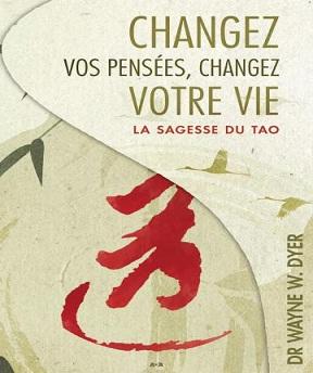 Changez vos pensées- changez votre vie-la sagesse du tao au quotidien- Wayne W. Dyer (Dr)