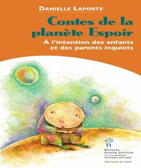 Contes de la planète Espoir-A l'intention des enfants et des parents inquiets- Danielle Laporte