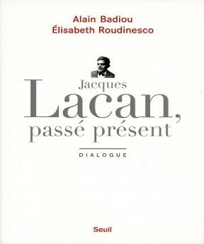 Jacques Lacan- passé présent – Alain Badiou- Elisabeth Roudinesco