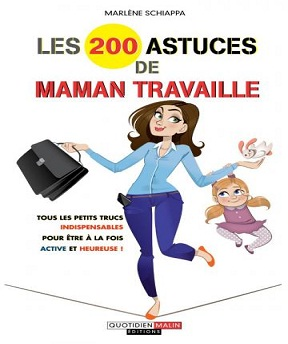 Les 200 astuces de Maman travaille- Marlène Schiappa
