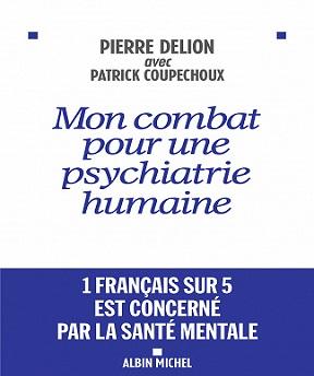 Mon combat pour une psychiatrie humaine – Pierre Delion