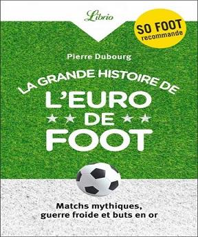 La Grande Histoire de l'Euro de foot – Pierre Dubourg