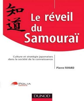 Le réveil du Samouraï – Culture et stratégie japonaise dans la société de la connaissance- Pierre Fayard