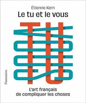 Le tu et le vous -L'art français de compliquer les choses – Étienne Kern