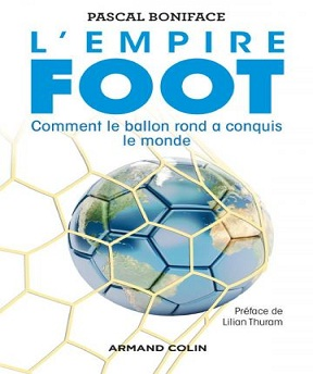 L'empire foot-Comment le ballon rond a conquis le monde – Pascal Boniface