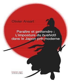 Paraître et prétendre – L'imposture du bushidō dans le Japon pré-moderne -Olivier Ansart
