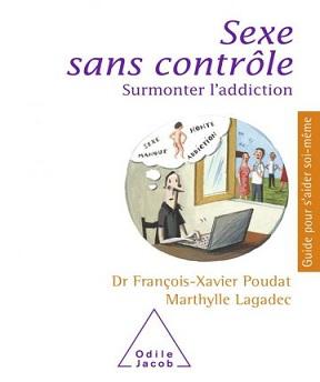 Sexe sans contrôle- Surmonter l'addiction François-Xavier Poudat-Marthylle Lagadec